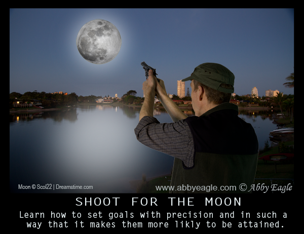 Shoot for the moon and hit it.