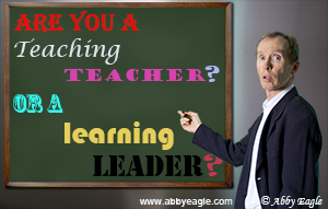 Are you a teaching teacher or a learning leader?