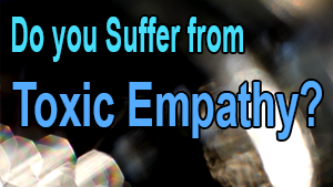 do you suffer from toxic empathy
